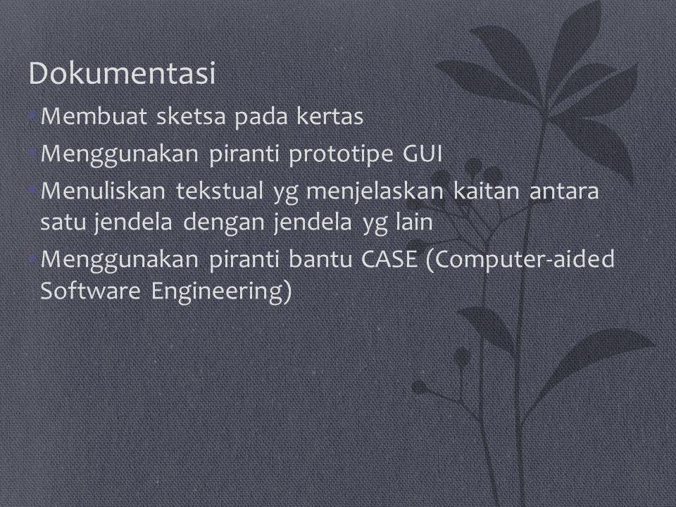 Dokumentasi Membuat sketsa pada kertas Menggunakan piranti prototipe GUI Menuliskan tekstual yg menjelaskan kaitan antara satu jendela dengan jendela yg lain Menggunakan piranti bantu CASE (Computer-aided Software Engineering)