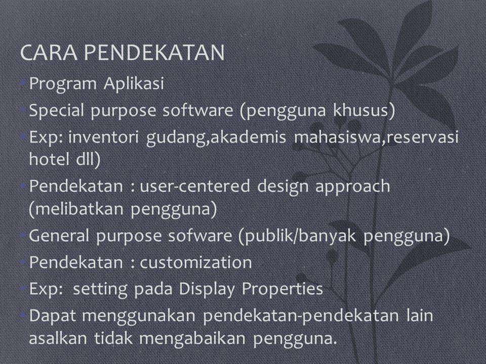 CARA PENDEKATAN Program Aplikasi Special purpose software (pengguna khusus) Exp: inventori gudang,akademis mahasiswa,reservasi hotel dll) Pendekatan :