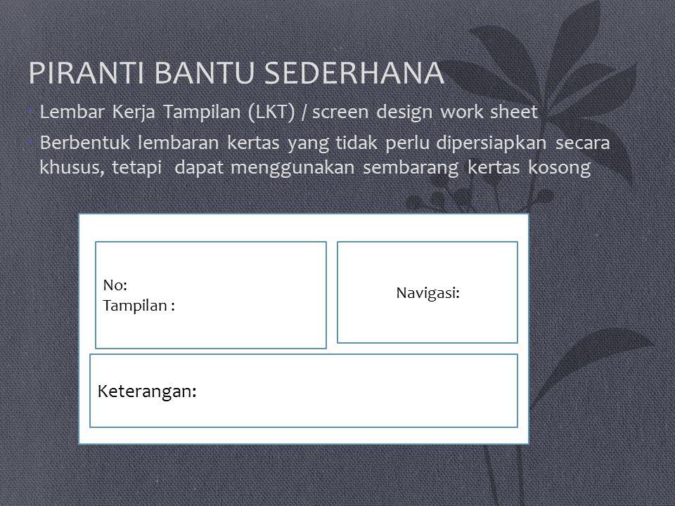 PIRANTI BANTU SEDERHANA Lembar Kerja Tampilan (LKT) / screen design work sheet Berbentuk lembaran kertas yang tidak perlu dipersiapkan secara khusus, tetapi dapat menggunakan sembarang kertas kosong No: Tampilan : Keterangan: Navigasi:
