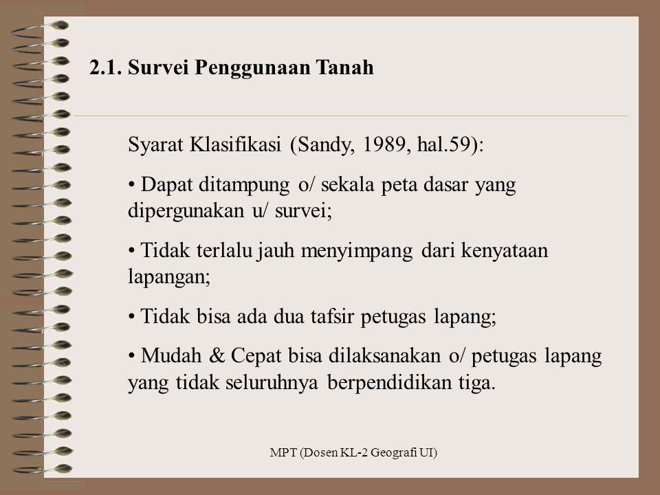 MPT (Dosen KL-2 Geografi UI) 2.1. Survei Penggunaan Tanah Syarat Klasifikasi (Sandy, 1989, hal.59): Dapat ditampung o/ sekala peta dasar yang dipergun