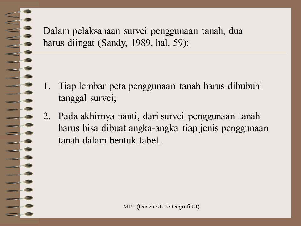 MPT (Dosen KL-2 Geografi UI) Dalam pelaksanaan survei penggunaan tanah, dua harus diingat (Sandy, 1989. hal. 59): 1.Tiap lembar peta penggunaan tanah