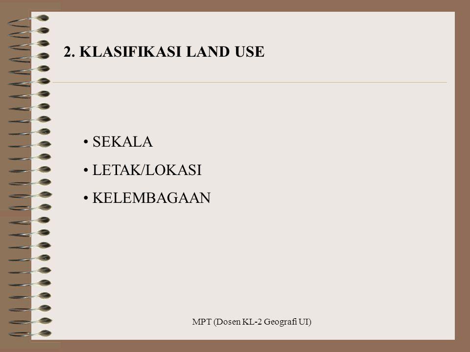 MPT (Dosen KL-2 Geografi UI) 2. KLASIFIKASI LAND USE SEKALA LETAK/LOKASI KELEMBAGAAN