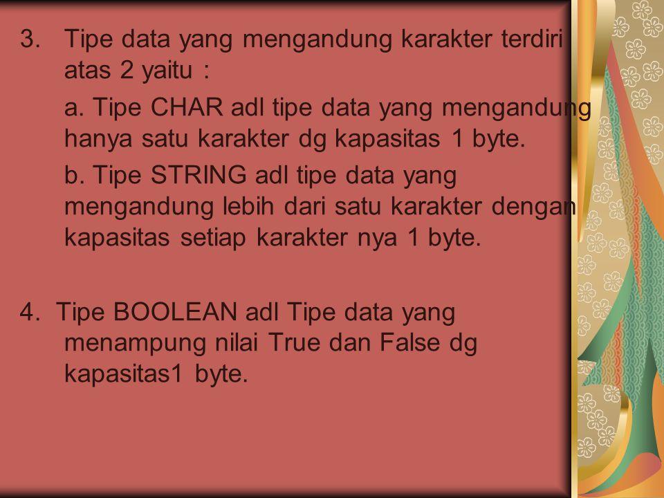 3.Tipe data yang mengandung karakter terdiri atas 2 yaitu : a.