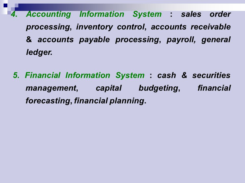 4. Accounting Information System : sales order processing, inventory control, accounts receivable & accounts payable processing, payroll, general ledg