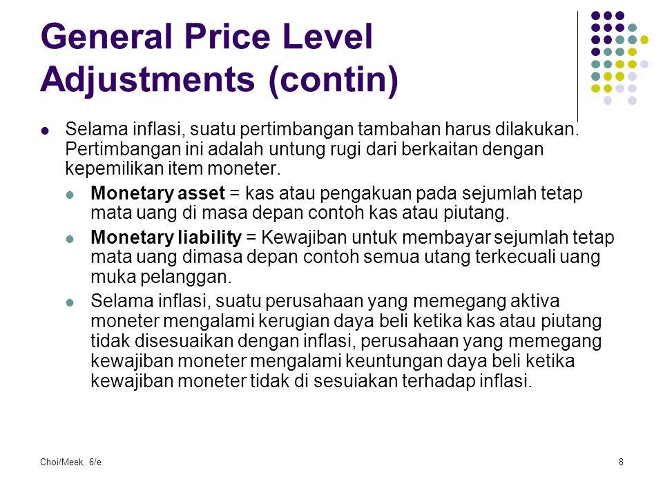 Choi/Meek, 6/e8 General Price Level Adjustments (contin) Selama inflasi, suatu pertimbangan tambahan harus dilakukan. Pertimbangan ini adalah untung r