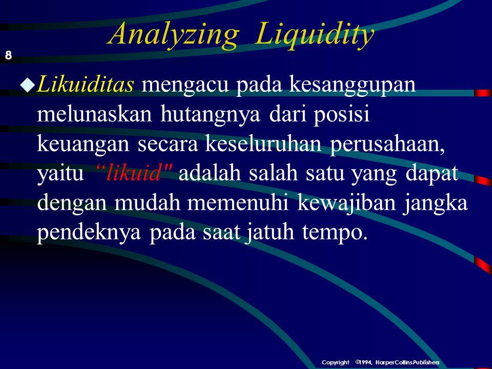 Analyzing Liquidity u Likuiditas mengacu pada kesanggupan melunaskan hutangnya dari posisi keuangan secara keseluruhan perusahaan, yaitu likuid adalah salah satu yang dapat dengan mudah memenuhi kewajiban jangka pendeknya pada saat jatuh tempo.