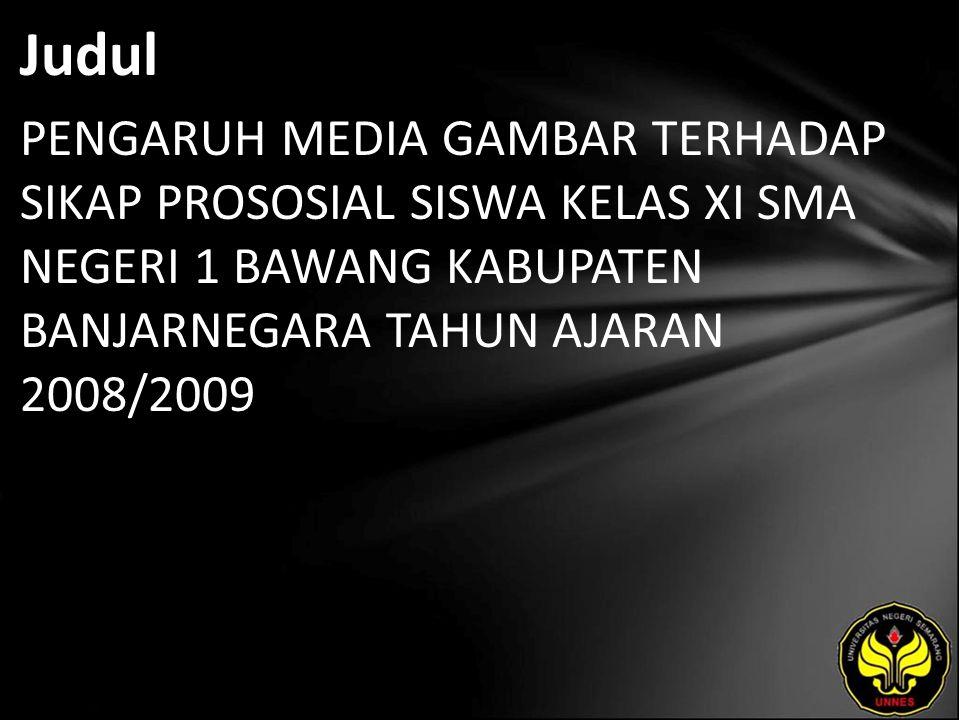 Judul PENGARUH MEDIA GAMBAR TERHADAP SIKAP PROSOSIAL SISWA KELAS XI SMA NEGERI 1 BAWANG KABUPATEN BANJARNEGARA TAHUN AJARAN 2008/2009