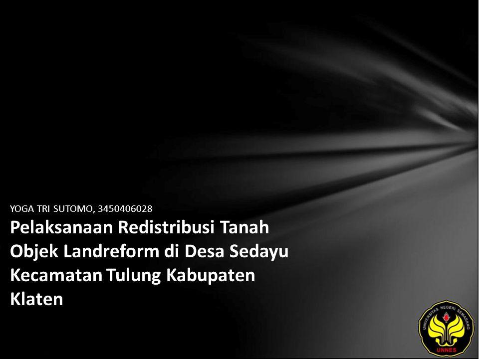 YOGA TRI SUTOMO, 3450406028 Pelaksanaan Redistribusi Tanah Objek Landreform di Desa Sedayu Kecamatan Tulung Kabupaten Klaten