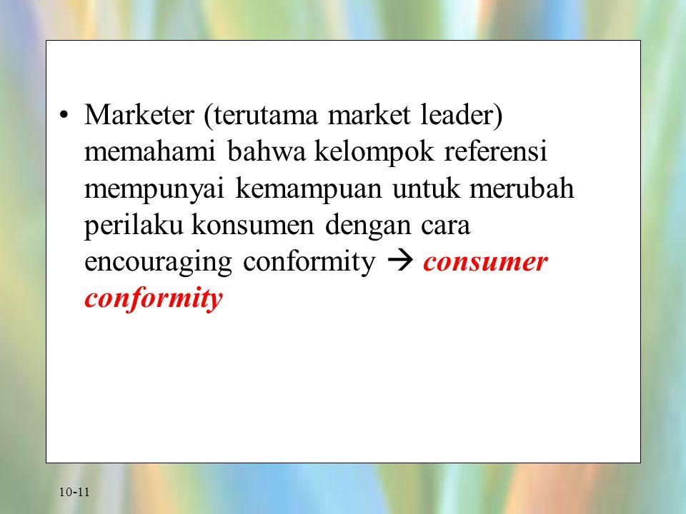 10-11 Marketer (terutama market leader) memahami bahwa kelompok referensi mempunyai kemampuan untuk merubah perilaku konsumen dengan cara encouraging