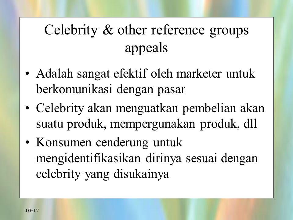 10-17 Celebrity & other reference groups appeals Adalah sangat efektif oleh marketer untuk berkomunikasi dengan pasar Celebrity akan menguatkan pembel
