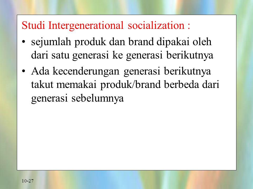 10-27 Studi Intergenerational socialization : sejumlah produk dan brand dipakai oleh dari satu generasi ke generasi berikutnya Ada kecenderungan gener