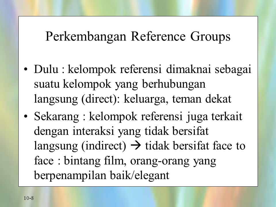 10-9 Indirect Reference Groups Individuals or groups with whom a person identifies but does not have direct face-to-face contact, such as movie stars, sports heroes, political leaders, or TV personalities.