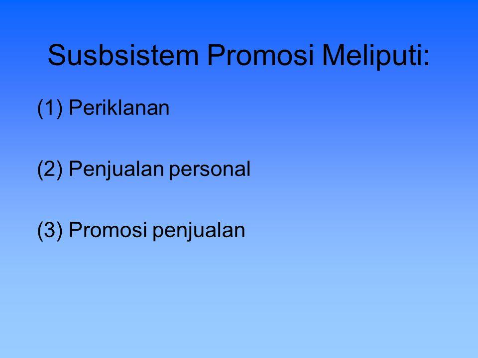 Susbsistem Promosi Meliputi: (1) Periklanan (2) Penjualan personal (3) Promosi penjualan