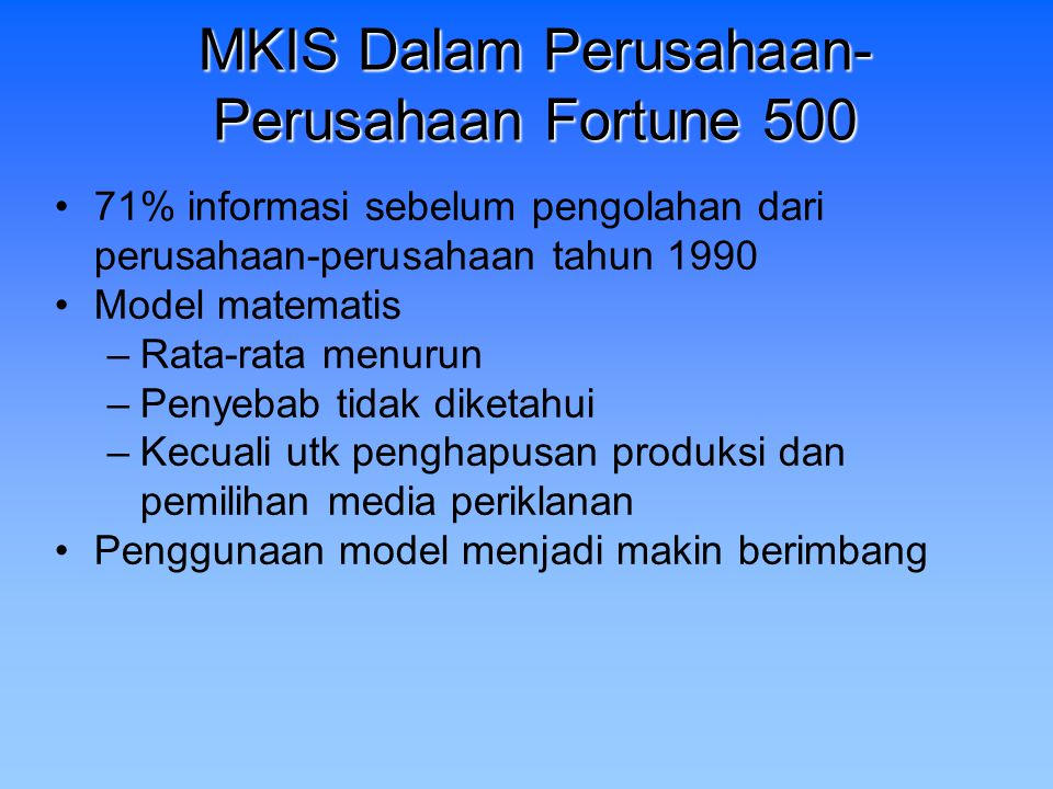 MKIS Dalam Perusahaan- Perusahaan Fortune 500 71% informasi sebelum pengolahan dari perusahaan-perusahaan tahun 1990 Model matematis –Rata-rata menuru