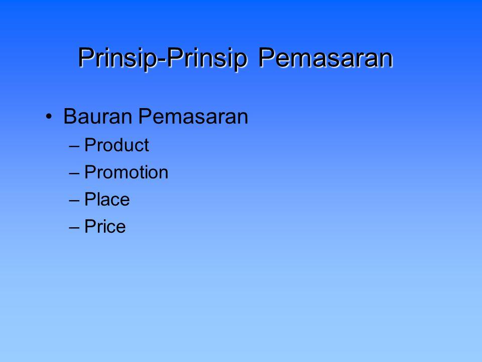 Prinsip-Prinsip Pemasaran Bauran Pemasaran –Product –Promotion –Place –Price
