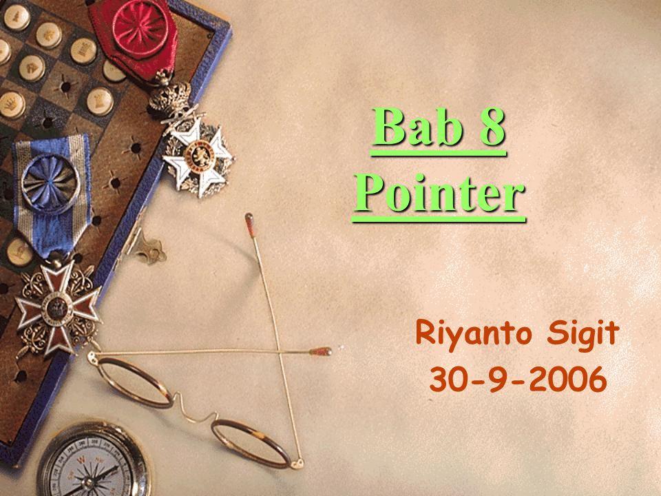 Konsep Dasar Pointer  Variabel pointer sering dikatakan sebagai variabel yang menunjuk ke obyek lain  Variabel pointer berisi alamat dari suatu obyek lain  Sebagai contoh, px adalah variabel pointer dan x adalah variabel yang ditunjuk oleh px.