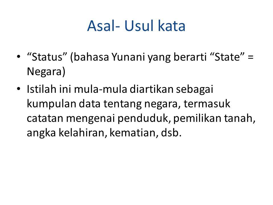"Asal- Usul kata ""Status"" (bahasa Yunani yang berarti ""State"" = Negara) Istilah ini mula-mula diartikan sebagai kumpulan data tentang negara, termasuk"