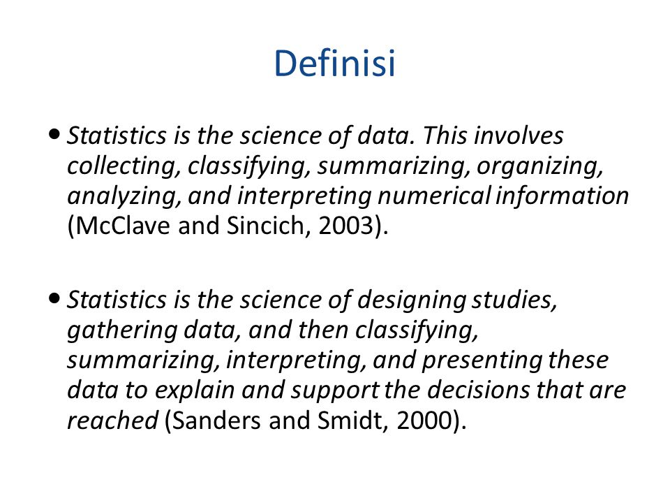 Definisi Statistics is the science of data.