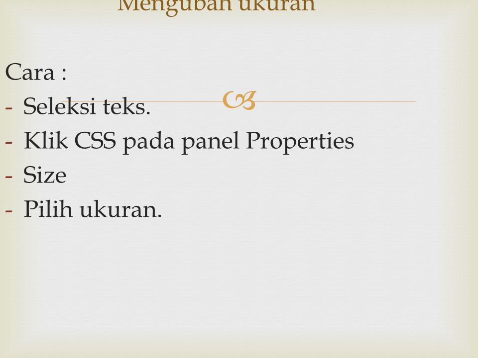  Cara : -Seleksi teks. -Klik CSS pada panel Properties -Size -Pilih ukuran. Mengubah ukuran