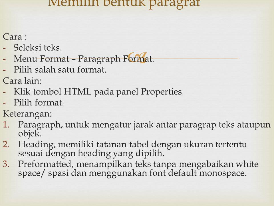  Cara : -Seleksi teks. -Menu Format – Paragraph Format. -Pilih salah satu format. Cara lain: -Klik tombol HTML pada panel Properties -Pilih format. K
