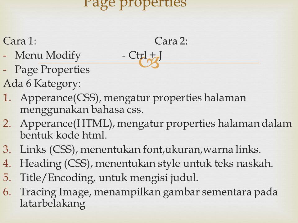  Cara 1: Cara 2: -Menu Modify- Ctrl + J -Page Properties Ada 6 Kategory: 1.Apperance(CSS), mengatur properties halaman menggunakan bahasa css. 2.Appe