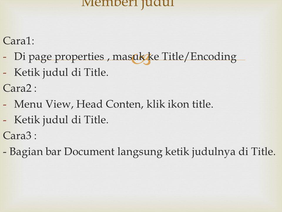  Cara1: -Di page properties, masuk ke Title/Encoding -Ketik judul di Title. Cara2 : -Menu View, Head Conten, klik ikon title. -Ketik judul di Title.