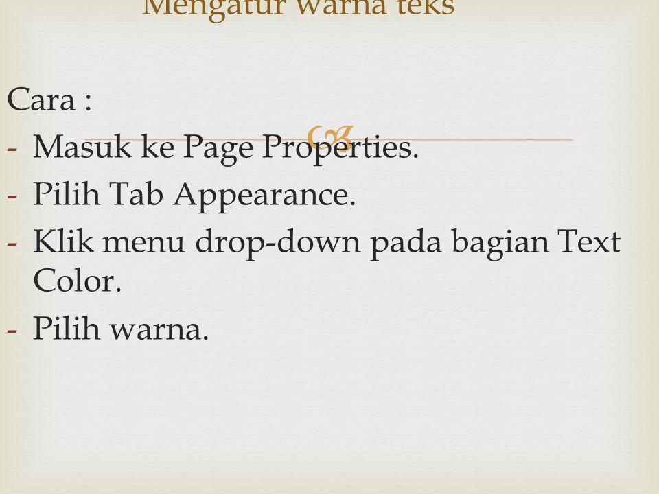  Cara : -Masuk ke Page Properties. -Pilih Tab Appearance. -Klik menu drop-down pada bagian Text Color. -Pilih warna. Mengatur warna teks