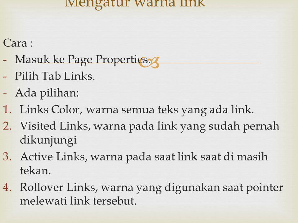  Cara : -Masuk ke Page Properties. -Pilih Tab Links. -Ada pilihan: 1.Links Color, warna semua teks yang ada link. 2.Visited Links, warna pada link ya