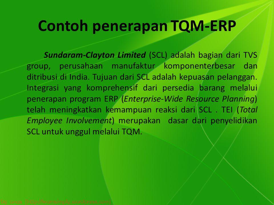 Contoh penerapan TQM-ERP Sundaram-Clayton Limited (SCL) adalah bagian dari TVS group, perusahaan manufaktur komponenterbesar dan ditribusi di India. T