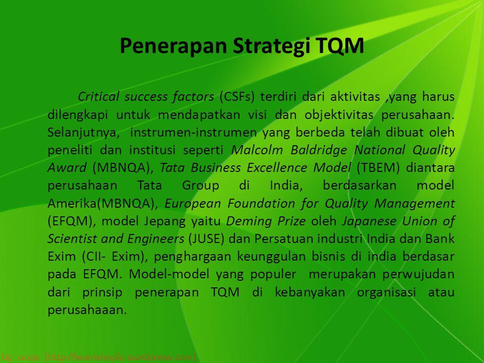 Penerapan Strategi TQM Critical success factors (CSFs) terdiri dari aktivitas,yang harus dilengkapi untuk mendapatkan visi dan objektivitas perusahaan.