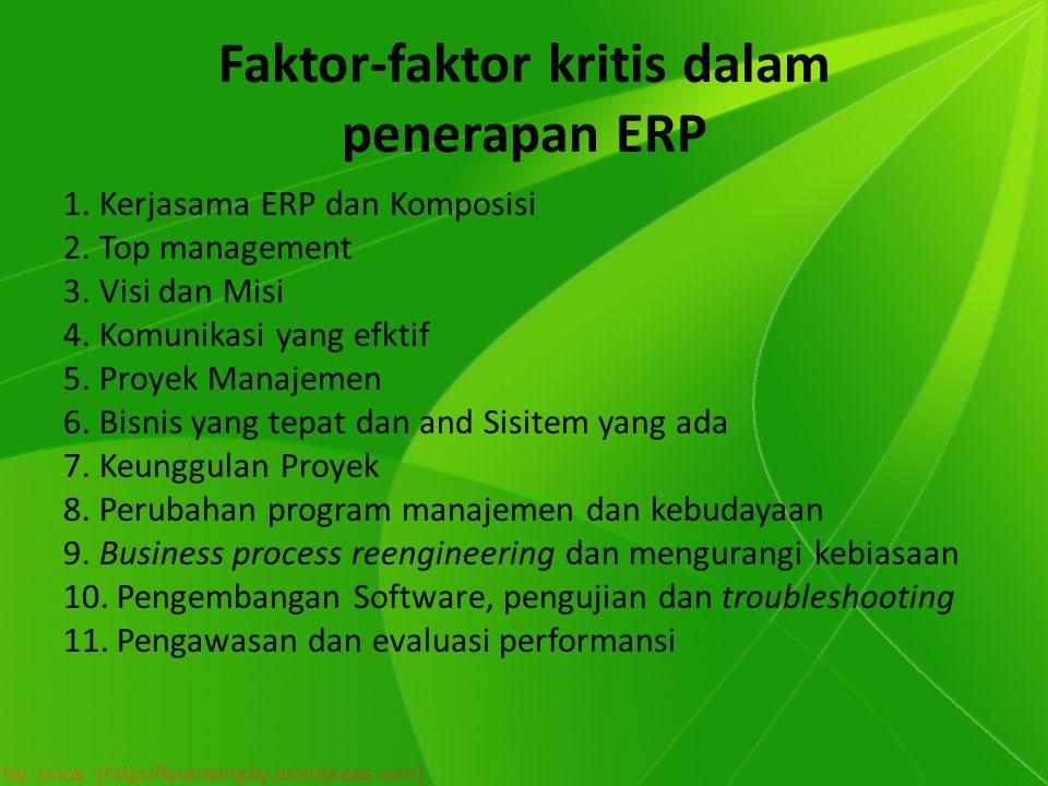 Faktor-faktor kritis dalam penerapan ERP 1. Kerjasama ERP dan Komposisi 2. Top management 3. Visi dan Misi 4. Komunikasi yang efktif 5. Proyek Manajem
