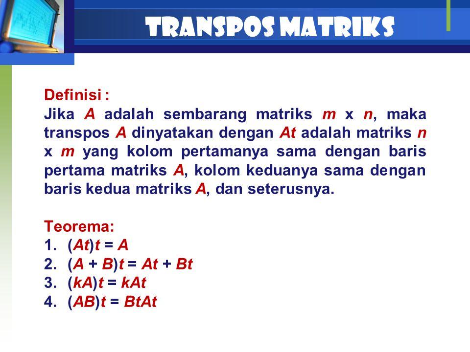 TRANSPOS MATRIKS Definisi : Jika A adalah sembarang matriks m x n, maka transpos A dinyatakan dengan At adalah matriks n x m yang kolom pertamanya sam