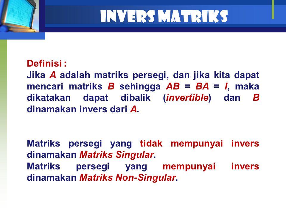 INVERS MATRIKS Definisi : Jika A adalah matriks persegi, dan jika kita dapat mencari matriks B sehingga AB = BA = I, maka dikatakan dapat dibalik (inv