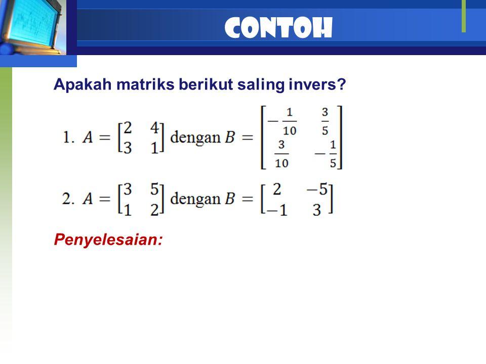 Contoh Apakah matriks berikut saling invers? Penyelesaian: