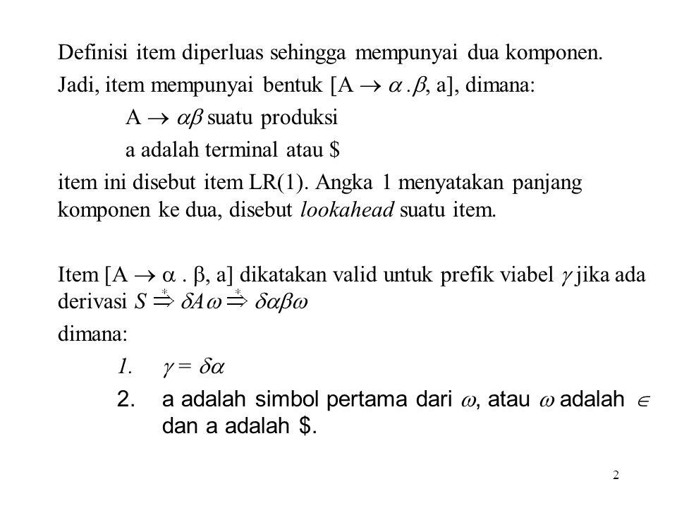 2 Definisi item diperluas sehingga mempunyai dua komponen. Jadi, item mempunyai bentuk [A  . , a], dimana: A   suatu produksi a adalah terminal