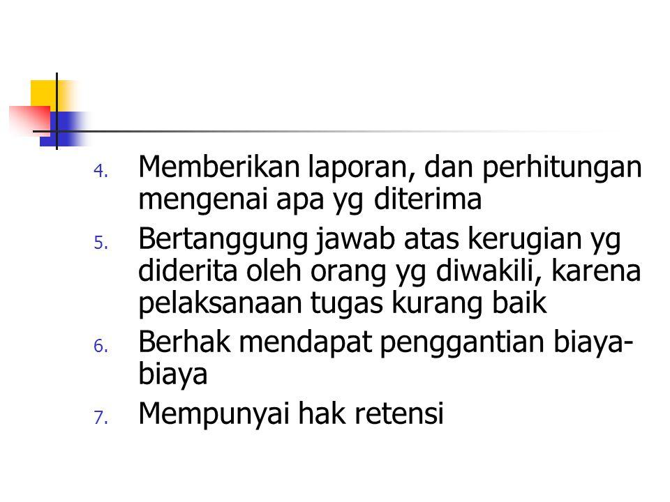 4. Memberikan laporan, dan perhitungan mengenai apa yg diterima 5. Bertanggung jawab atas kerugian yg diderita oleh orang yg diwakili, karena pelaksan