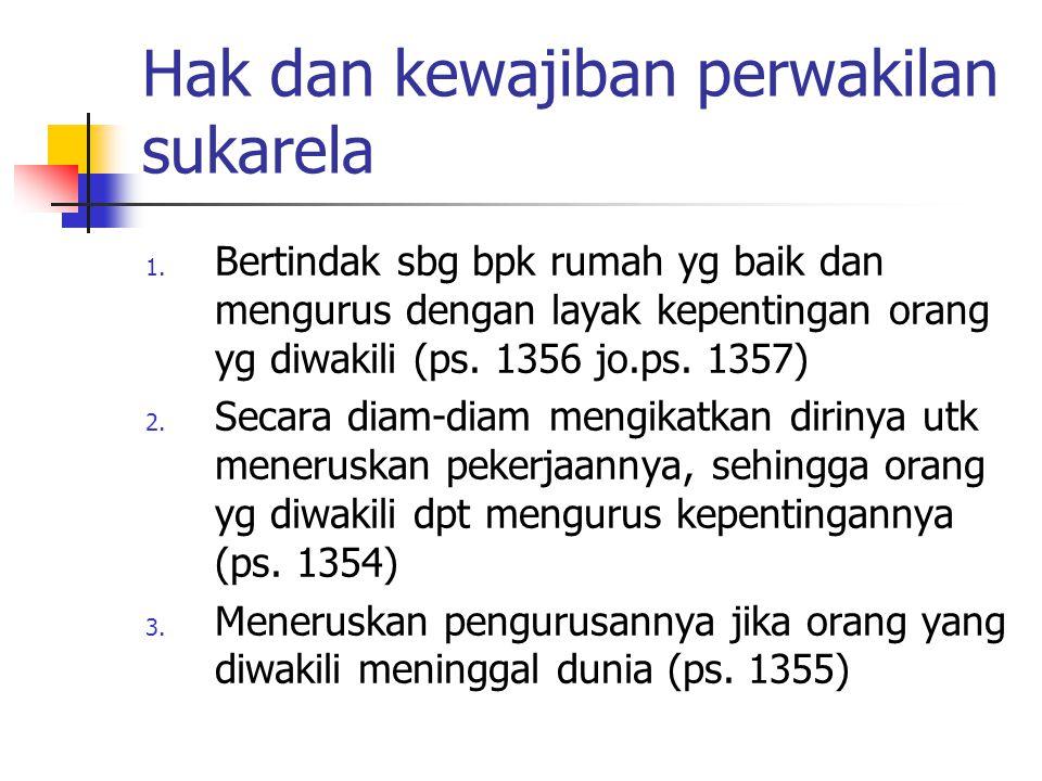 Hak dan kewajiban perwakilan sukarela 1. Bertindak sbg bpk rumah yg baik dan mengurus dengan layak kepentingan orang yg diwakili (ps. 1356 jo.ps. 1357