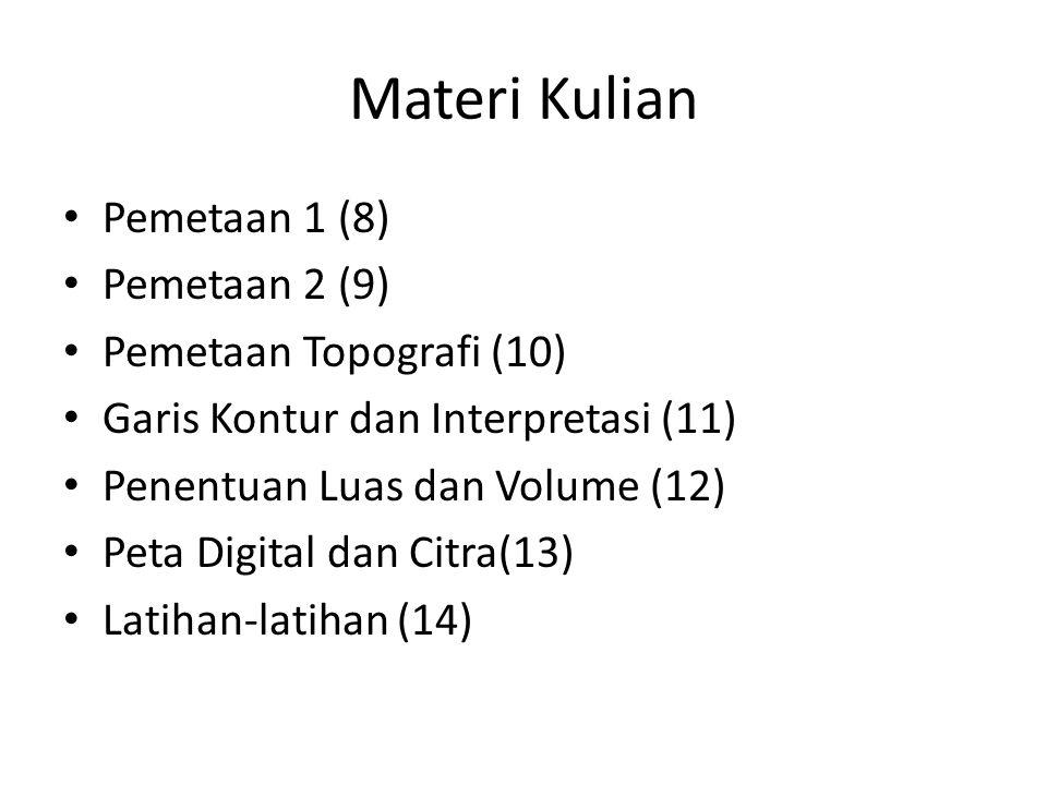 Materi Kulian Pemetaan 1 (8) Pemetaan 2 (9) Pemetaan Topografi (10) Garis Kontur dan Interpretasi (11) Penentuan Luas dan Volume (12) Peta Digital dan Citra(13) Latihan-latihan (14)