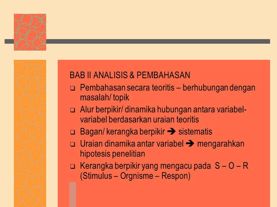 BAB II ANALISIS & PEMBAHASAN  Pembahasan secara teoritis – berhubungan dengan masalah/ topik  Alur berpikir/ dinamika hubungan antara variabel- vari