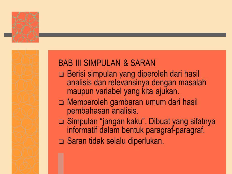 BAB III SIMPULAN & SARAN  Berisi simpulan yang diperoleh dari hasil analisis dan relevansinya dengan masalah maupun variabel yang kita ajukan.  Memp
