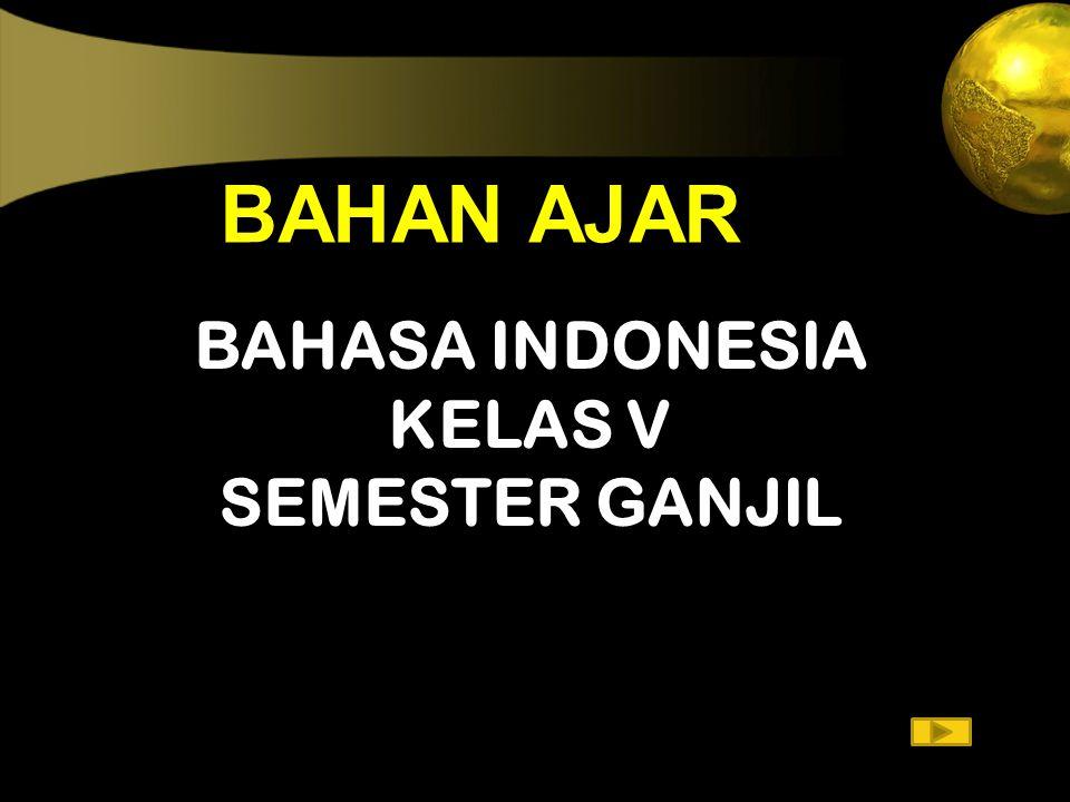 BAHASA INDONESIA KELAS V SEMESTER GANJIL BAHAN AJAR