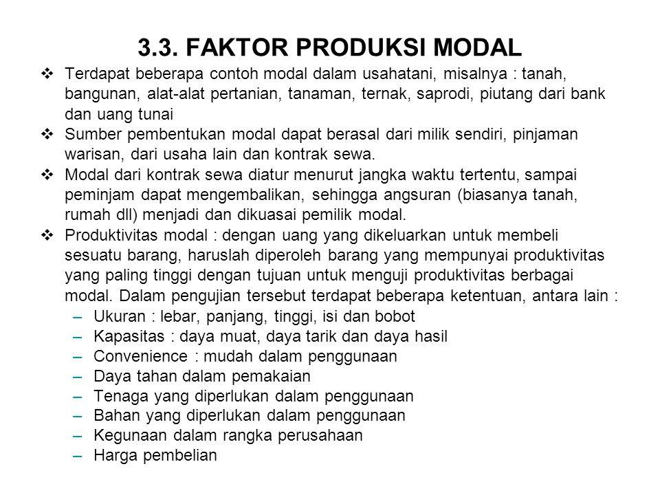 3.3. FAKTOR PRODUKSI MODAL  Terdapat beberapa contoh modal dalam usahatani, misalnya : tanah, bangunan, alat-alat pertanian, tanaman, ternak, saprodi