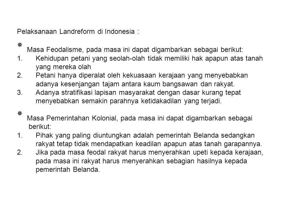 Pelaksanaan Landreform di Indonesia : ٭ Masa Feodalisme, pada masa ini dapat digambarkan sebagai berikut: 1.Kehidupan petani yang seolah-olah tidak me