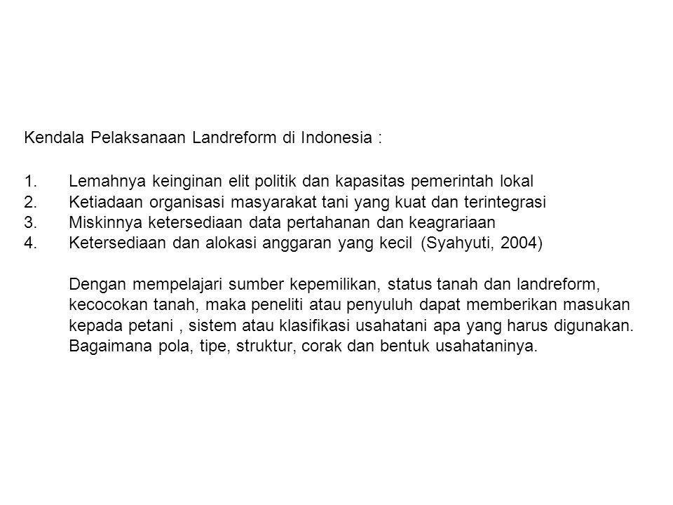 Kendala Pelaksanaan Landreform di Indonesia : 1.Lemahnya keinginan elit politik dan kapasitas pemerintah lokal 2.Ketiadaan organisasi masyarakat tani