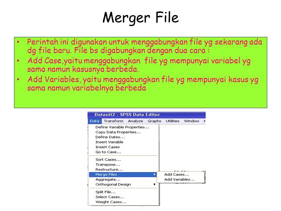 Merger File Perintah ini digunakan untuk menggabungkan file yg sekarang ada dg file baru. File bs digabungkan dengan dua cara : Add Case,yaitu menggab
