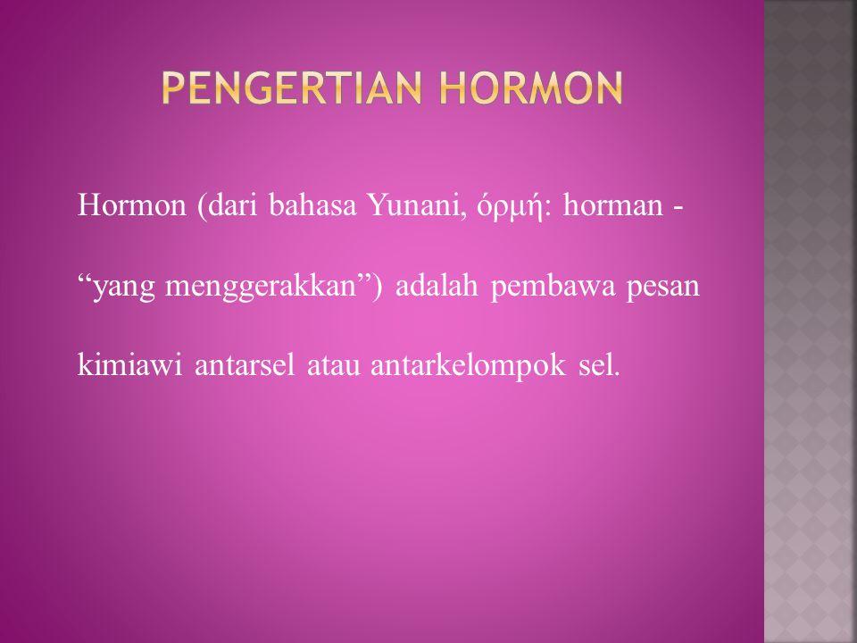 Hormon (dari bahasa Yunani, όρμή: horman - yang menggerakkan ) adalah pembawa pesan kimiawi antarsel atau antarkelompok sel.