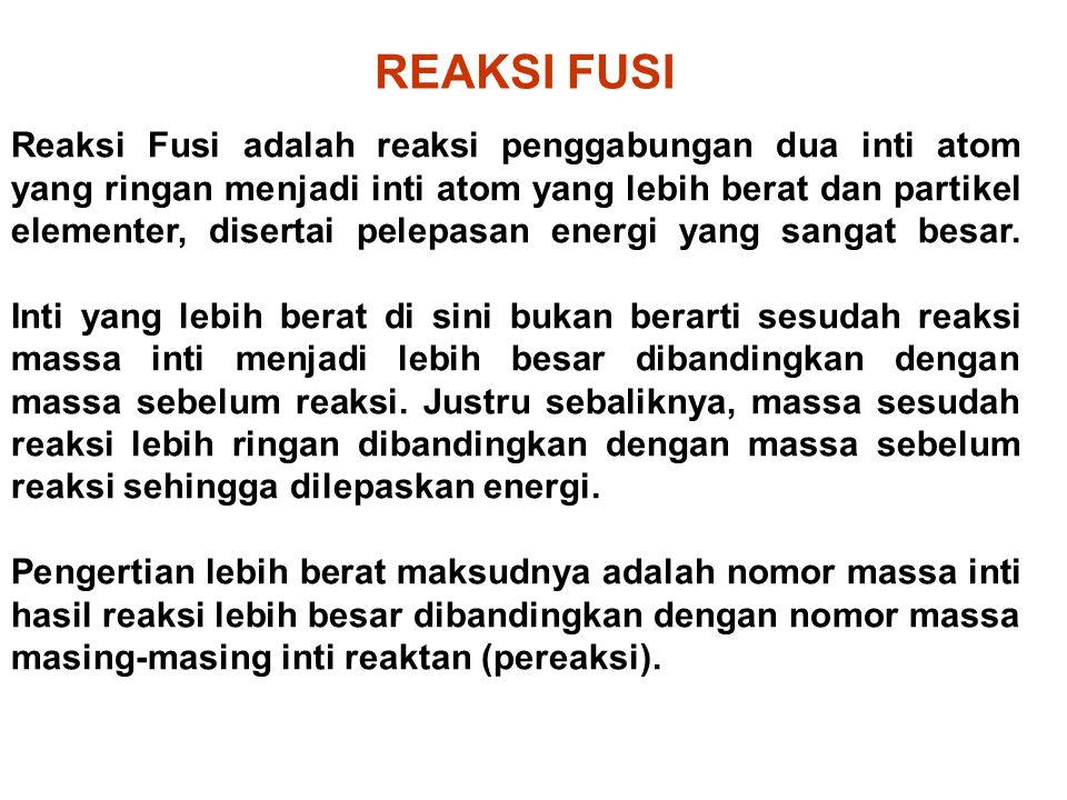 Reaksi Fusi adalah reaksi penggabungan dua inti atom yang ringan menjadi inti atom yang lebih berat dan partikel elementer, disertai pelepasan energi yang sangat besar.