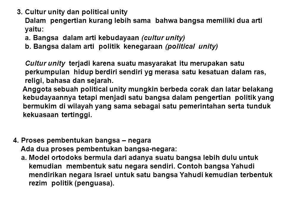 3. Cultur unity dan political unity Dalam pengertian kurang lebih sama bahwa bangsa memiliki dua arti yaitu: a. Bangsa dalam arti kebudayaan (cultur u