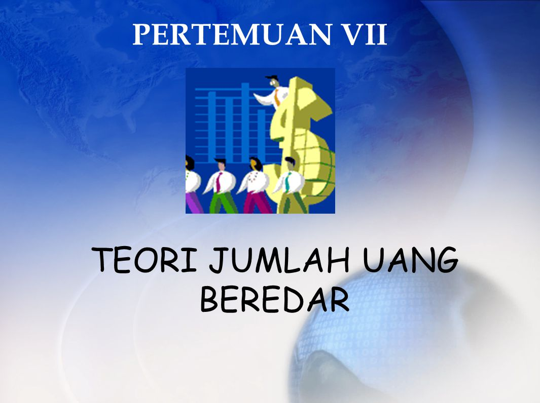 PERTEMUAN VII TEORI JUMLAH UANG BEREDAR