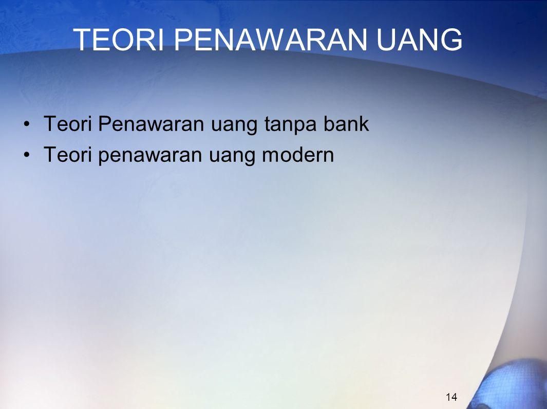 14 TEORI PENAWARAN UANG Teori Penawaran uang tanpa bank Teori penawaran uang modern